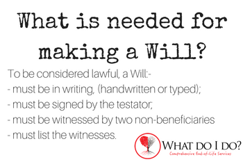What is needed in making a Will?