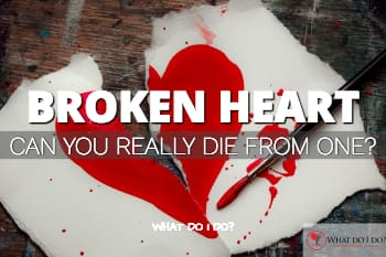 what do i do Can you die from a broken heart